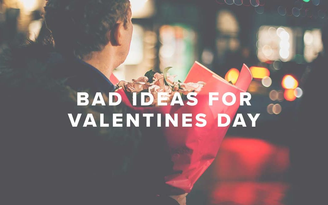 Bad Ideas for Valentines Day
