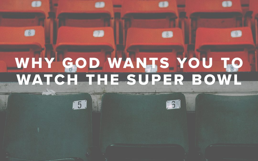 Why God Wants You to Watch the Super Bowl