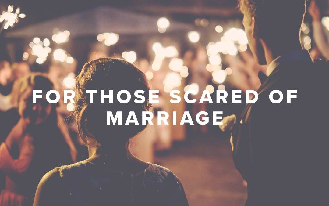 For Those Scared of Marriage