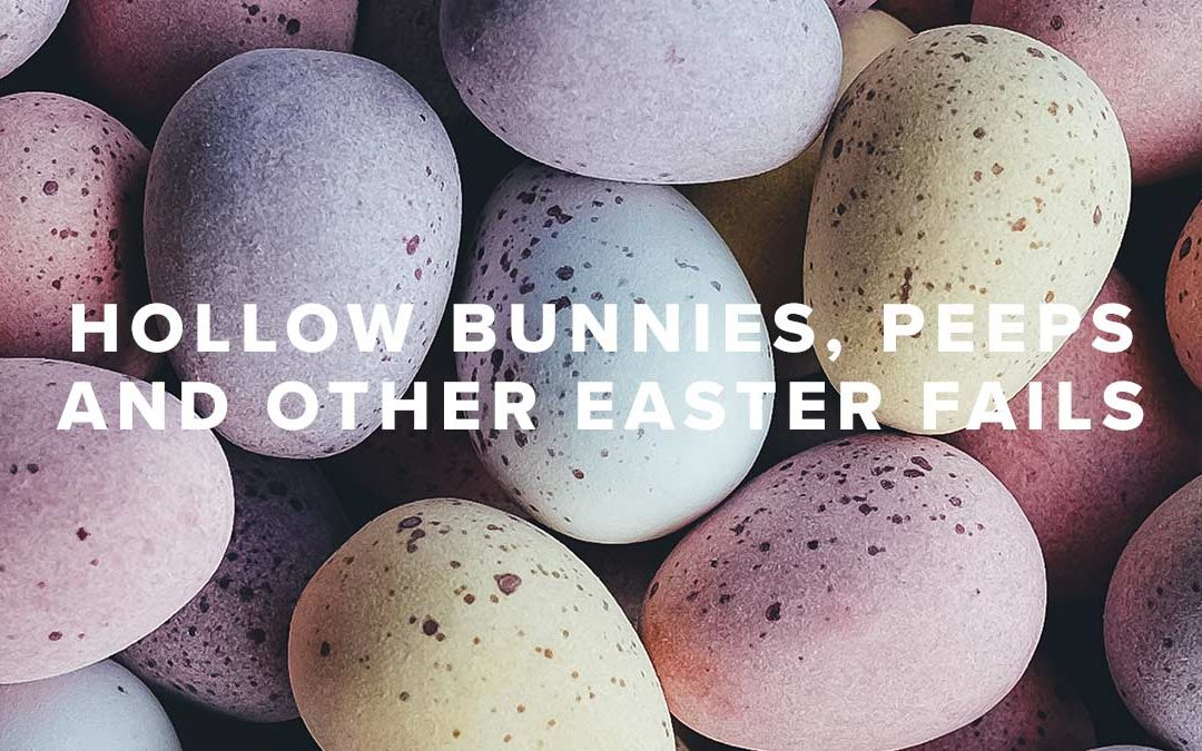Hollow Bunnies, Peeps and Other Easter Fails