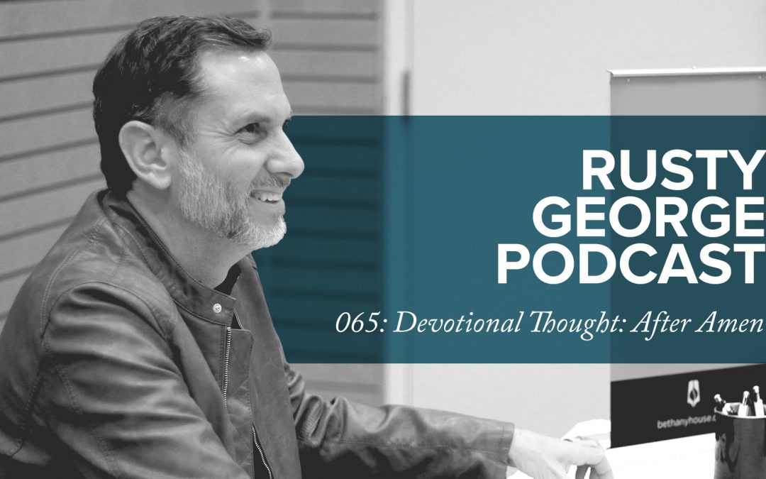 Episode 065: Devotional Thought: After Amen