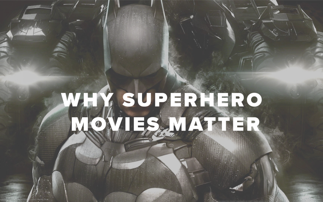 Why Superheroes Movies Matter