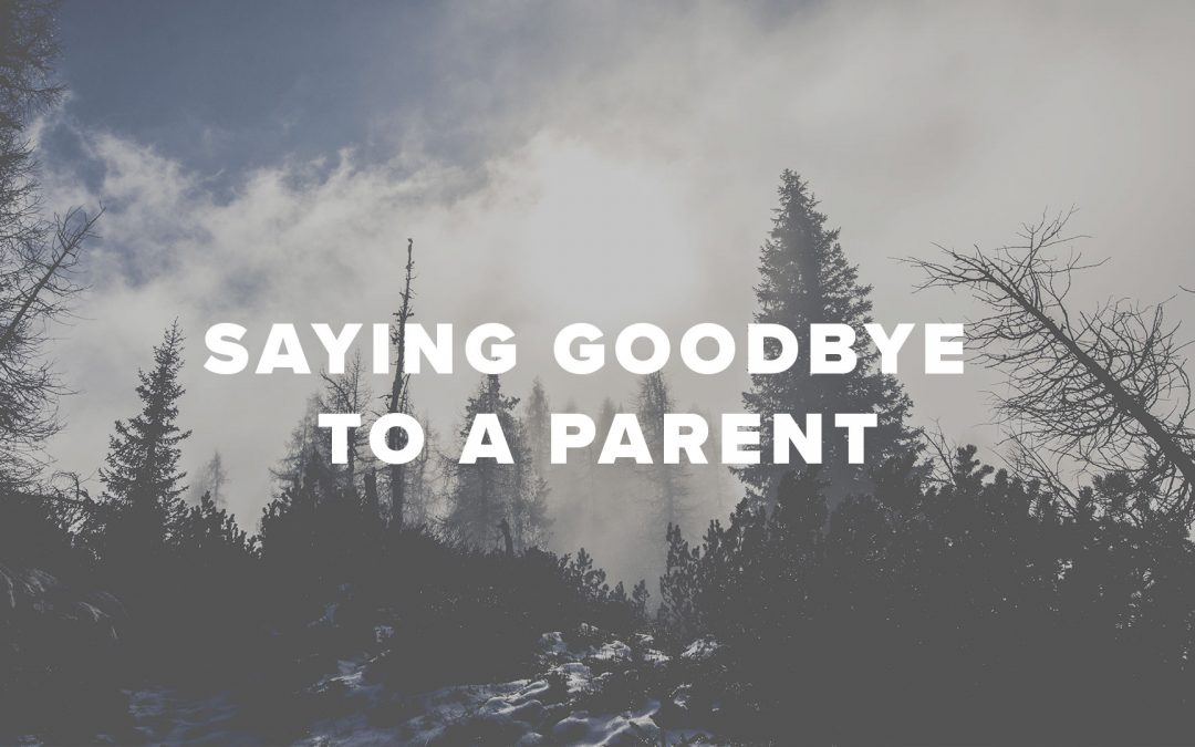 Saying Goodbye to a Parent