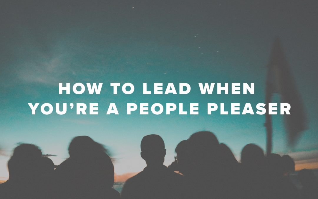How to Lead When You're a People Pleaser