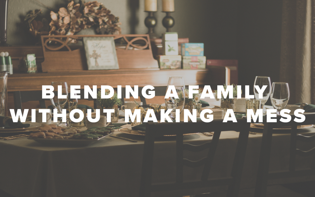 Blending A Family Without Making A Mess