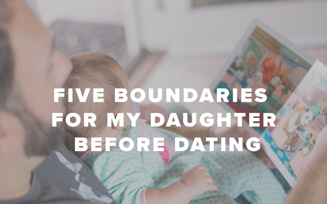 Five Boundaries For My Daughter Before Dating