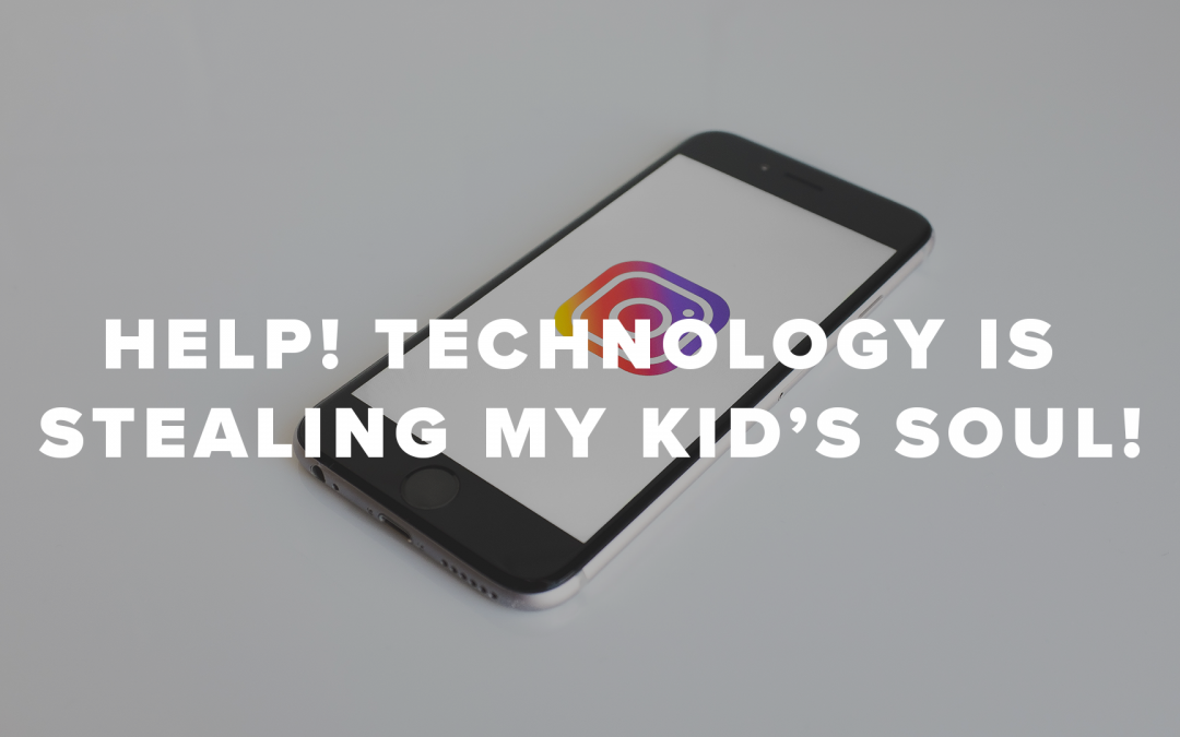 Help! Technology is Stealing My Kid's Soul!