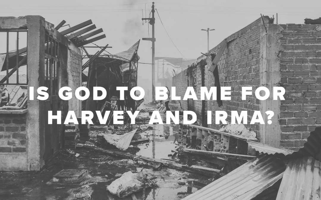 Is God to Blame for Harvey and Irma?