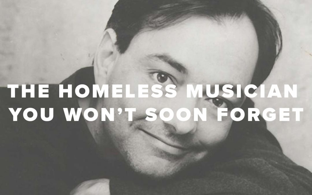 The Homeless Musician You Won't Soon Forget