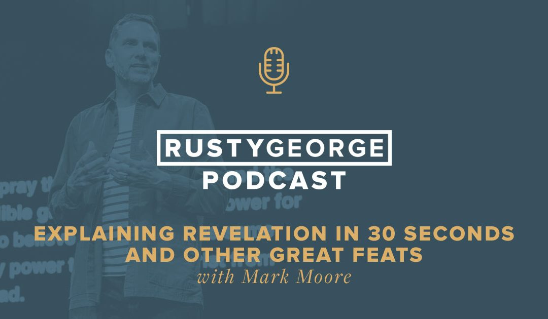 Explaining Revelation in 30 Seconds and Other Great Feats with Mark Moore