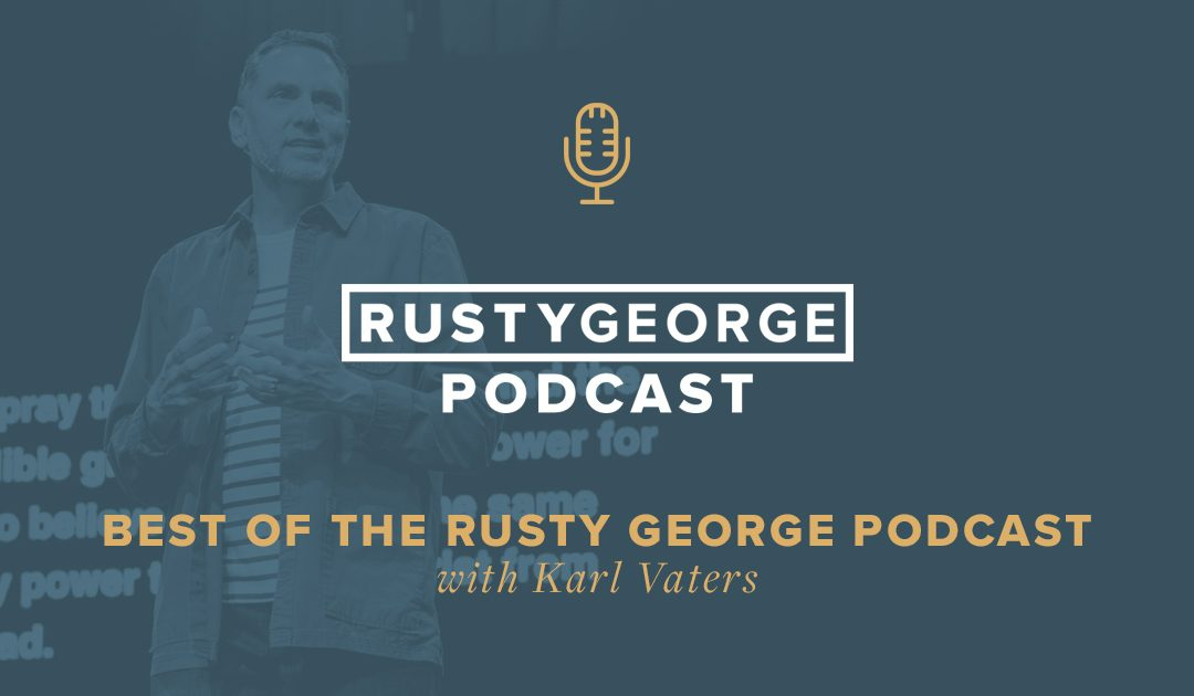 Episode 59: Best of the Rusty George Podcast: Karl Vaters
