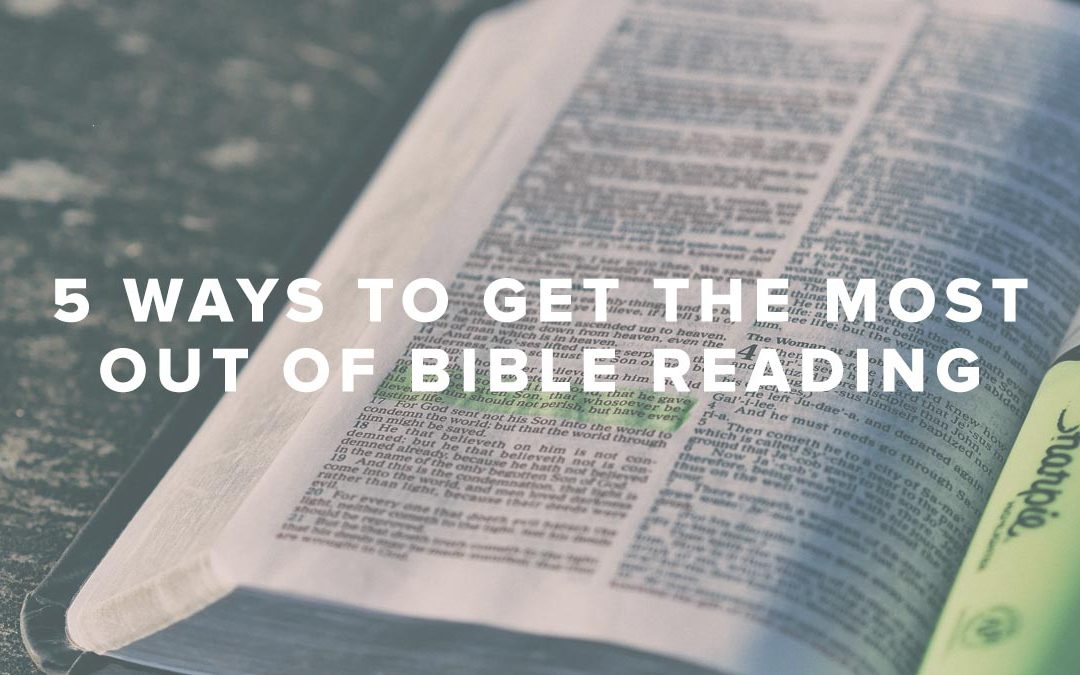 5 Ways to Get the Most Out of Bible Reading
