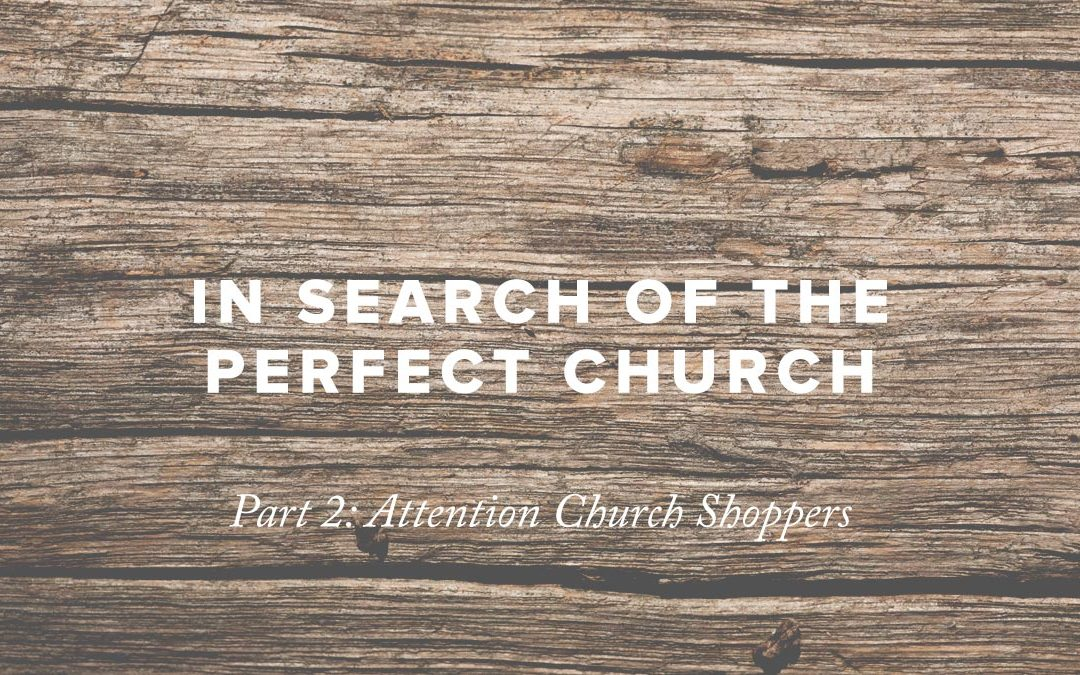 In Search of the Perfect Church – Part 2: Attention Church Shoppers
