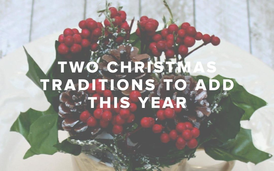 Two Christmas Traditions to Add This Year