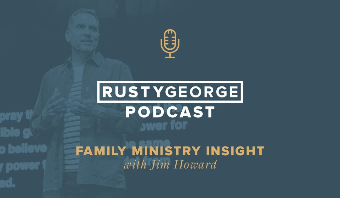 Family Ministry Insight with Jim Howard