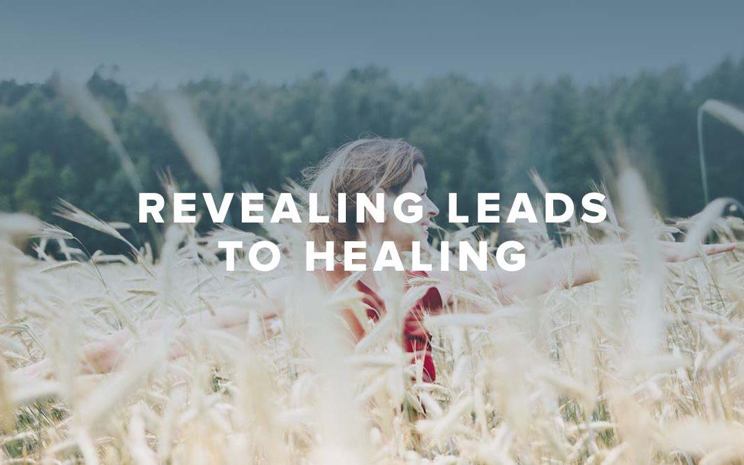 Revealing Leads to Healing