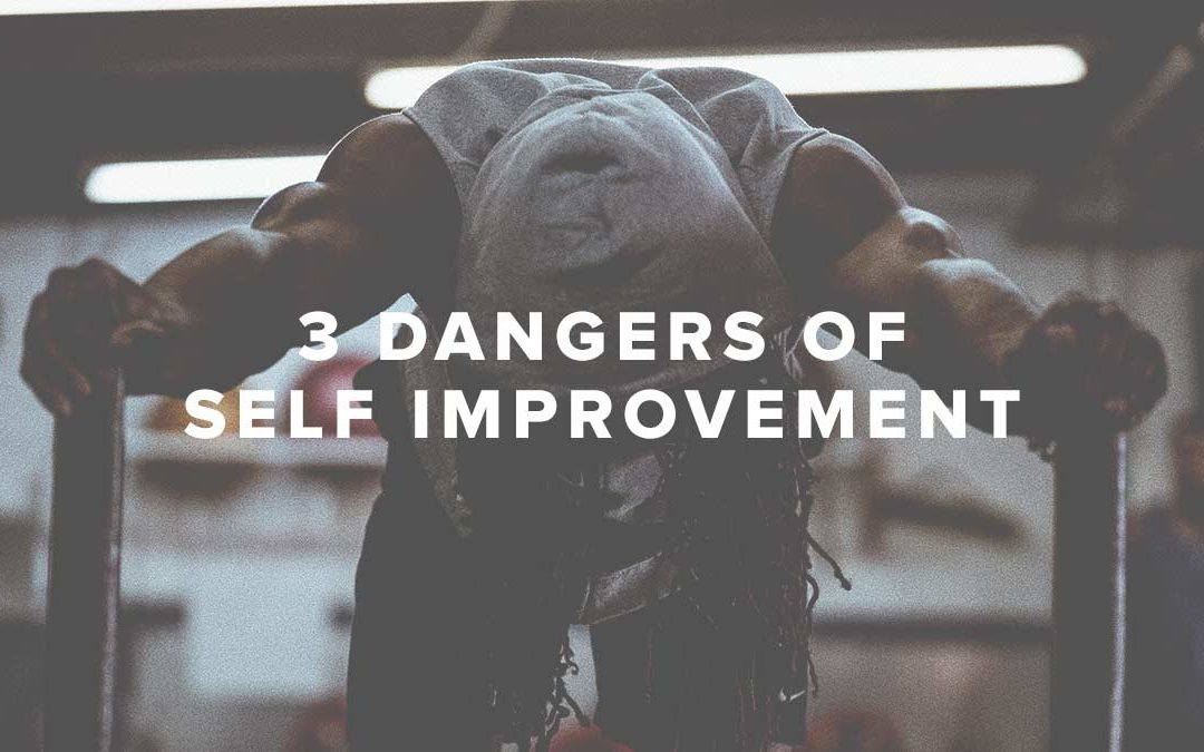 3 Dangers of Self Improvement