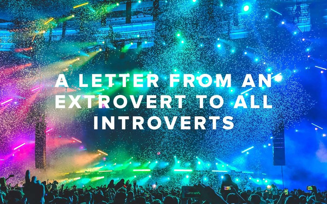 A Letter From an Extrovert To All Introverts