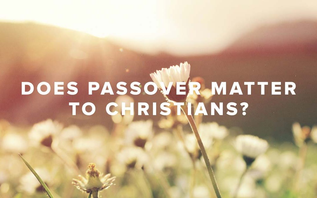 Does Passover Matter to Christians?