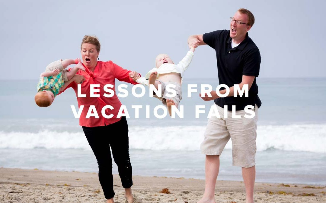 Lessons from Vacation Fails