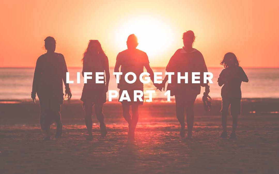 Life Together – Part 1