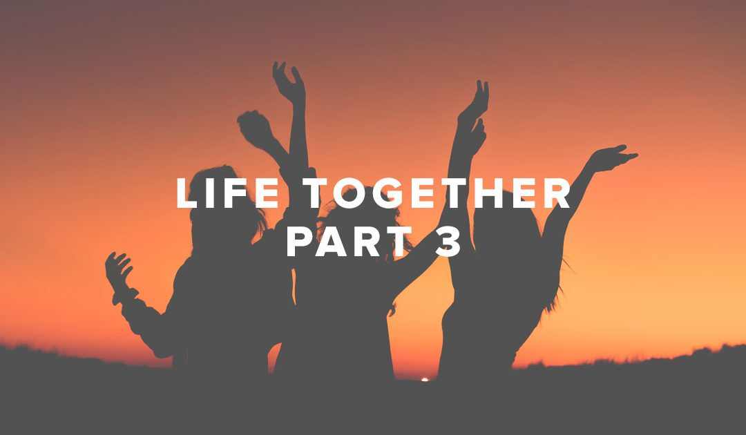 Life Together – Part 3