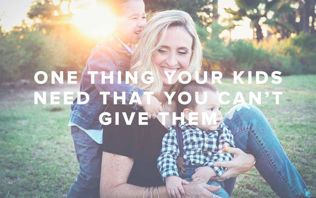 One Thing Your Kids Need That You CAN'T Give Them