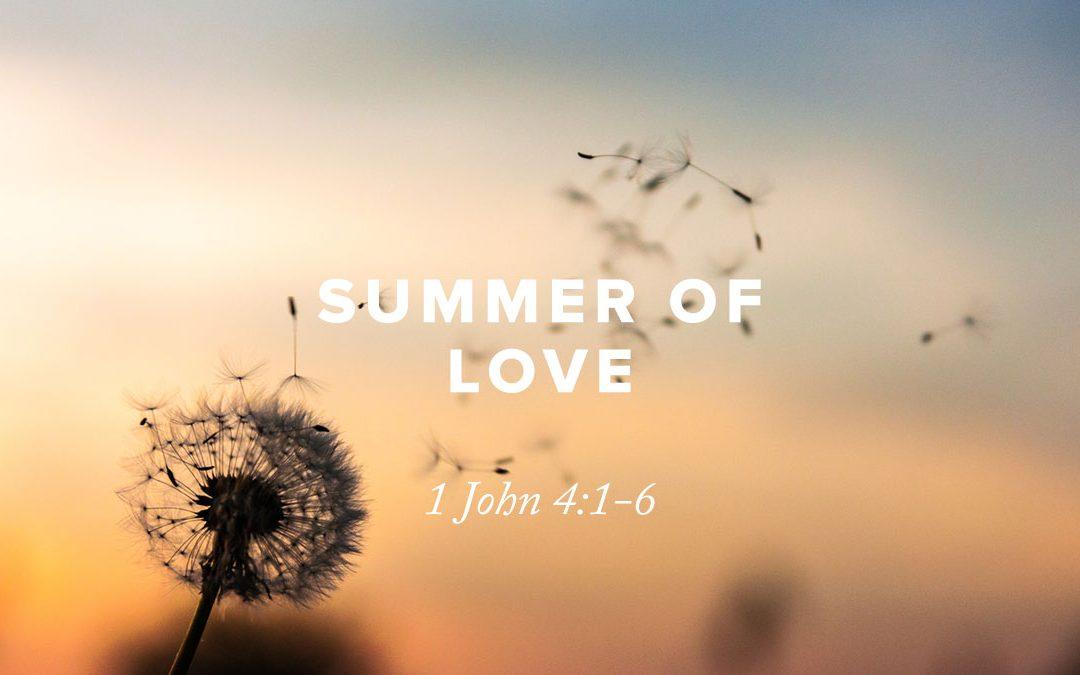 Summer of Love: 1 John 4:1-6