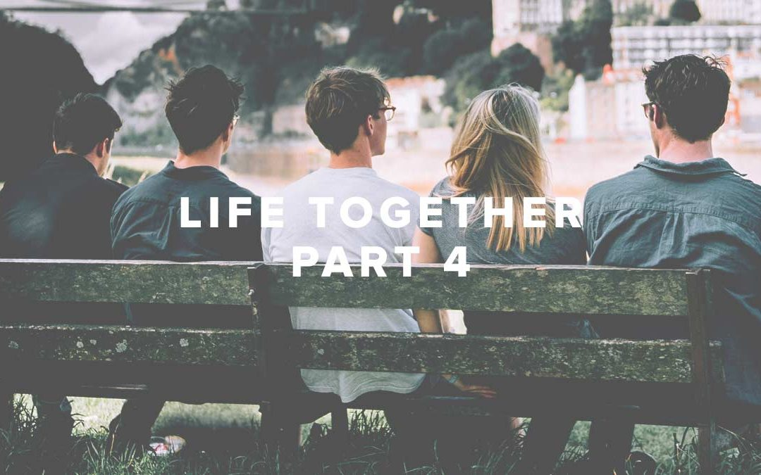 Life Together – Part 4
