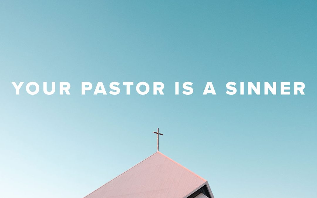 Your Pastor Is A Sinner