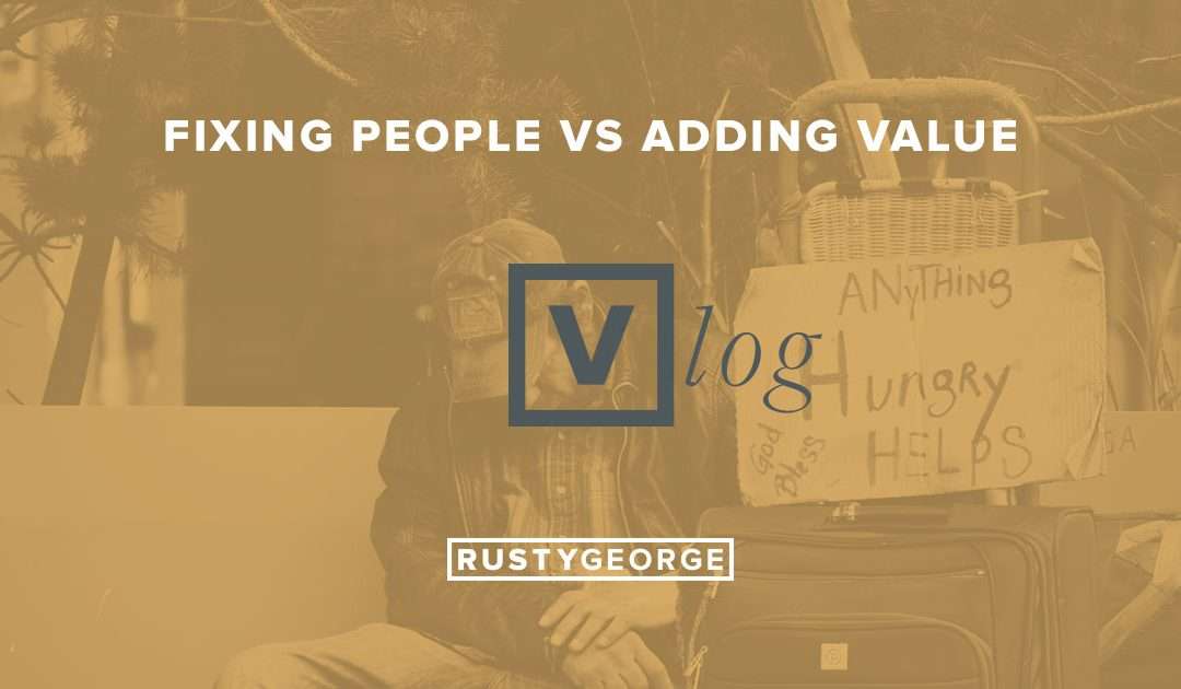 Vlog: Fixing People vs Adding Value