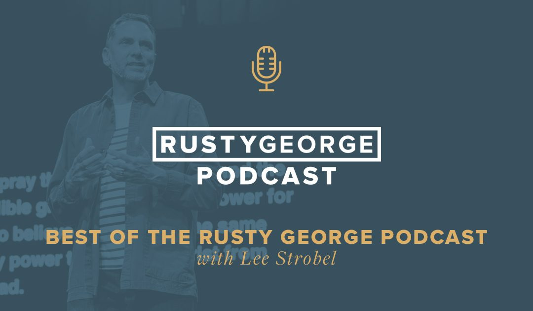 Best of the Rusty George Podcast: Lee Strobel