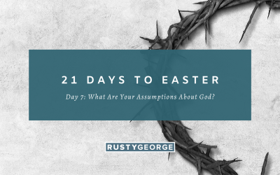 Day 7: What Are Your Assumptions About God?