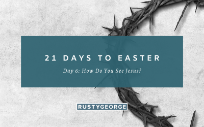 Day 6: How Do You See Jesus?