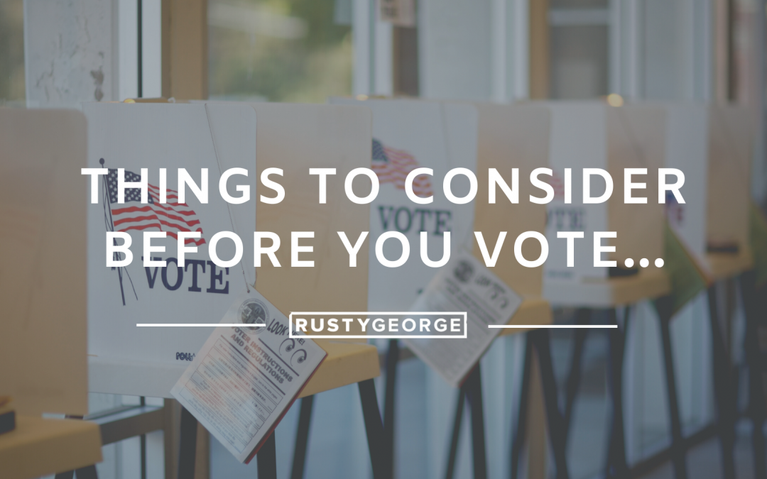 Things to Consider Before You Vote…