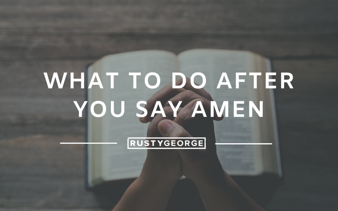 What to do After You Say Amen