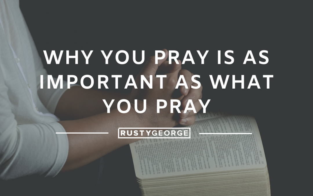 WHY You Pray is as Important as WHAT You Pray