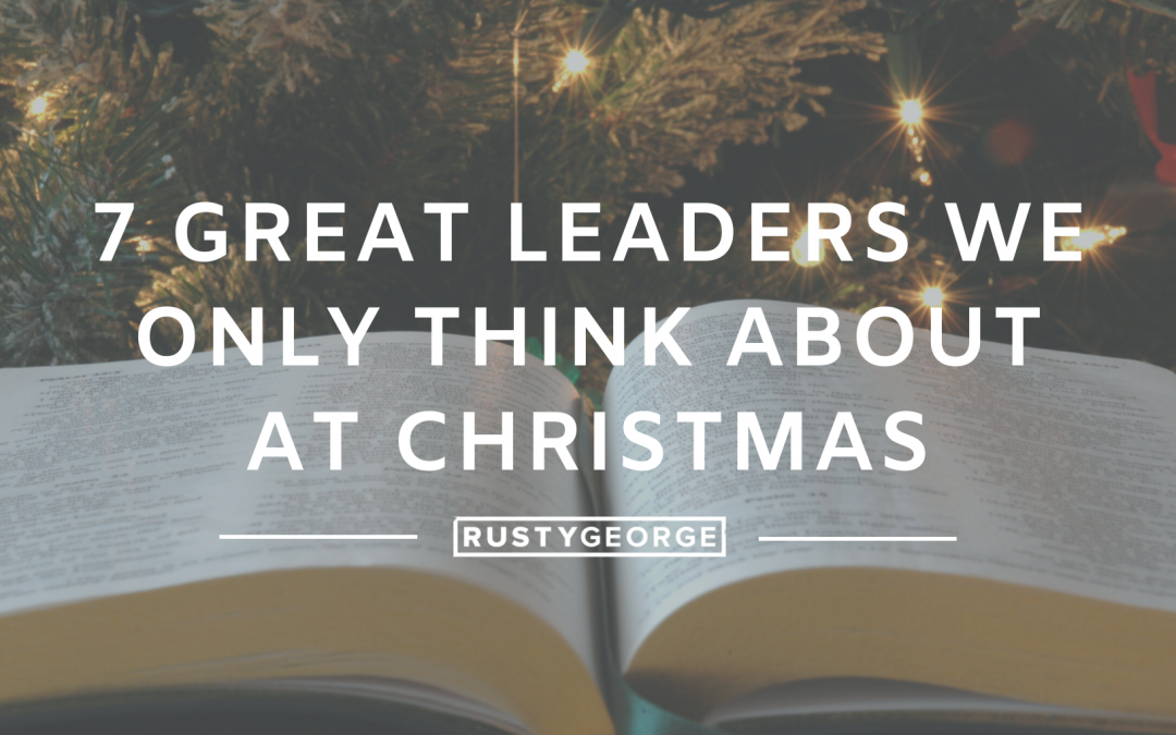 7 Great Leaders We Only Think About at Christmas