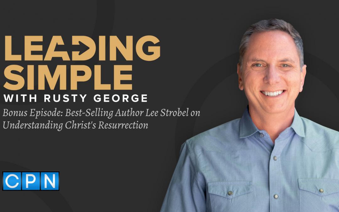 Bonus Episode: Best-Selling Author Lee Strobel on Believing Christ's Resurrection