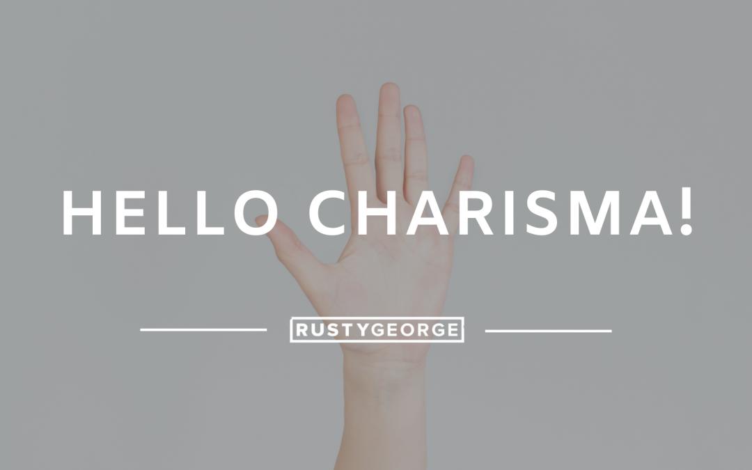 Hello Charisma!