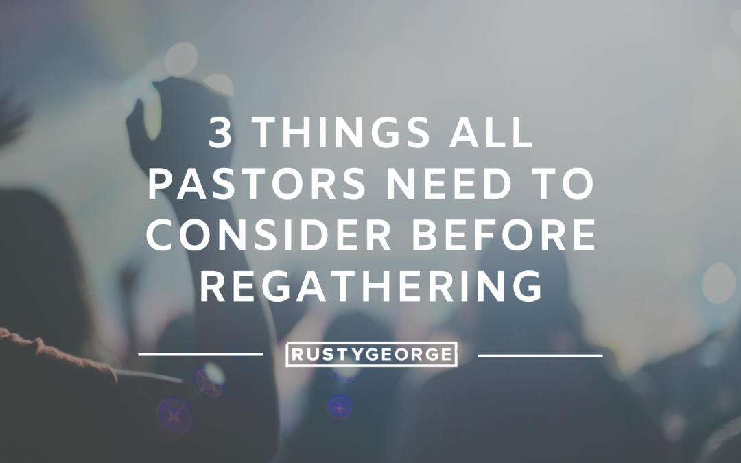 3 Things All Pastors Need to Consider Before Regathering