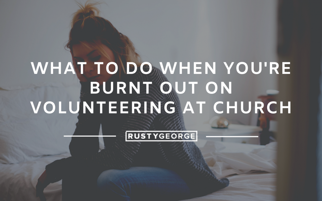 What to Do When You're Burnt Out on Volunteering at Church