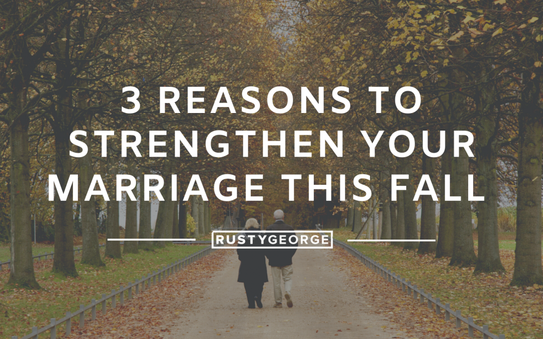 3 Reasons to Strengthen Your Marriage this Fall
