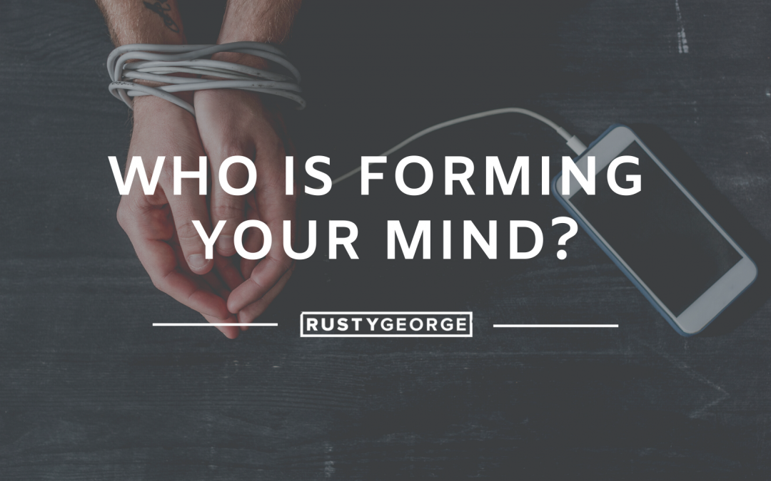 Who is Forming Your Mind?