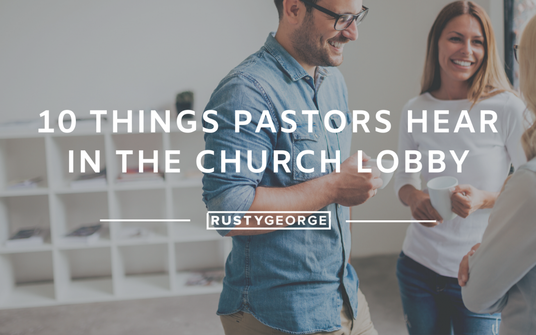 10 Things Pastors Hear in the Church Lobby