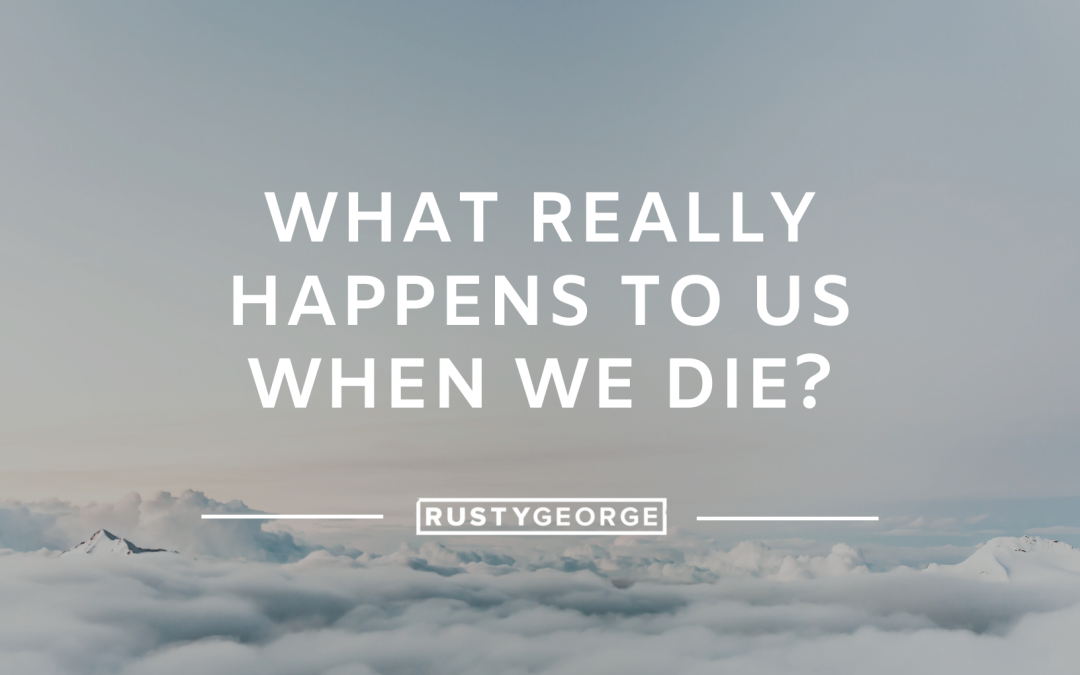 What Really Happens to Us When We Die?