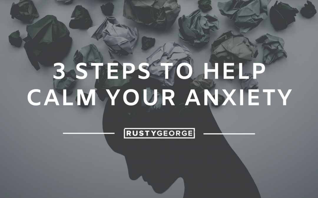 Three Steps to Help Calm Your Anxiety