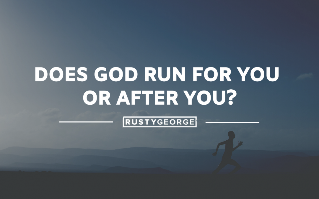 Does God Run FOR You or AFTER You?