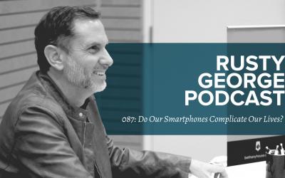 Episode 087: Do Our Smartphones Complicate Our Lives?