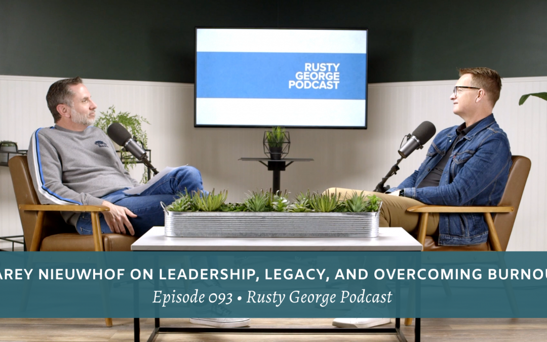 Episode 093: Carey Nieuwhof on Leadership, Legacy, and Overcoming Burnout